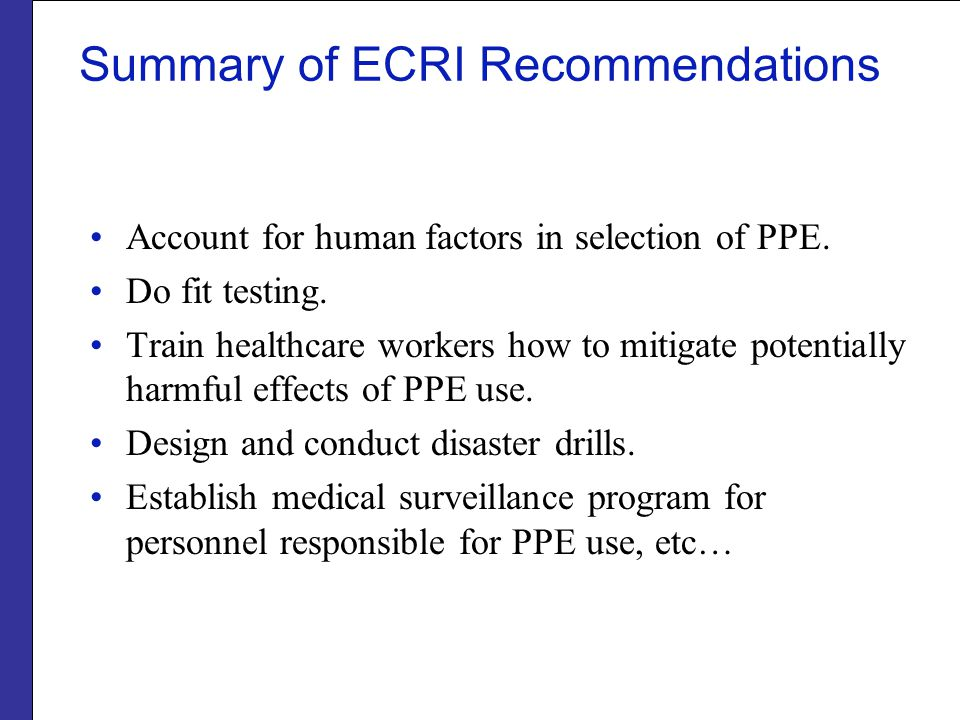 Summary of ECRI Recommendations Account for human factors in selection of PPE.