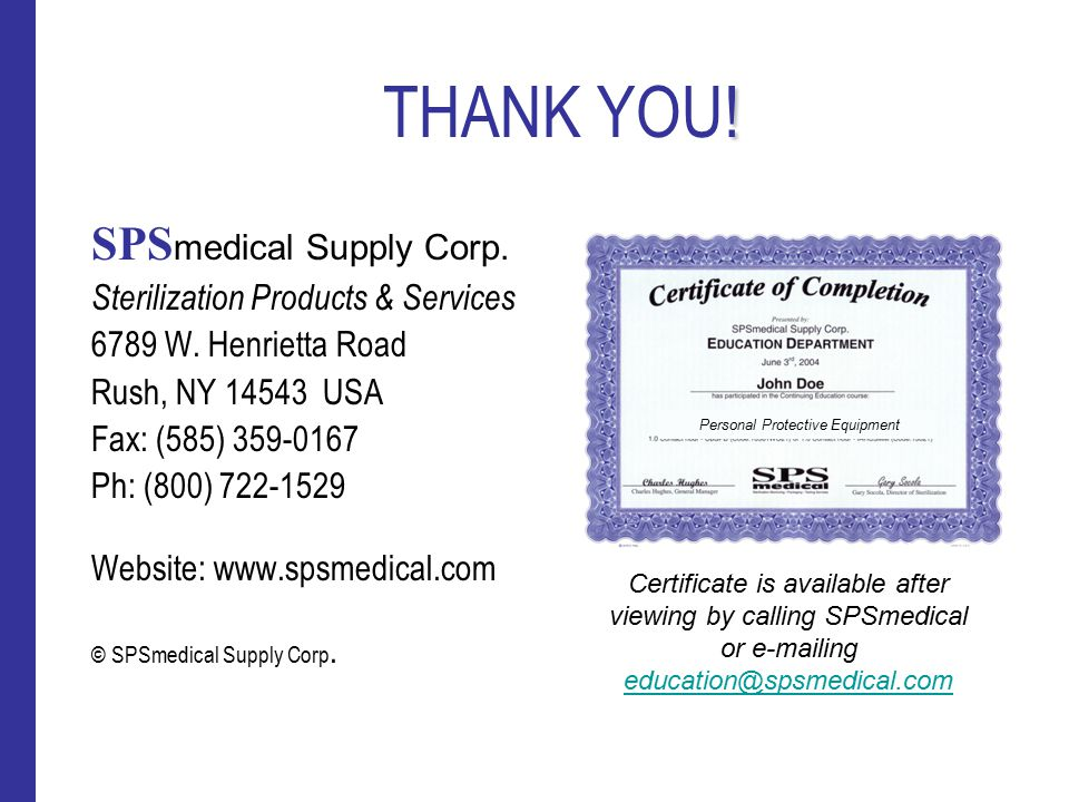 ! THANK YOU! SPS medical Supply Corp. Sterilization Products & Services 6789 W. Henrietta Road Rush, NY 14543 USA Fax: (585) 359-0167 Ph: (800) 722-15