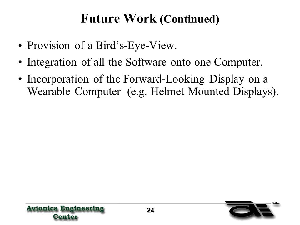 24 24 Future Work (Continued) Provision of a Bird's-Eye-View.