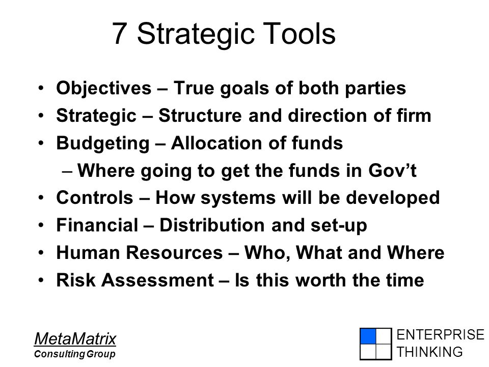 ENTERPRISE THINKING MetaMatrix Consulting Group 7 Strategic Tools Objectives – True goals of both parties Strategic – Structure and direction of firm