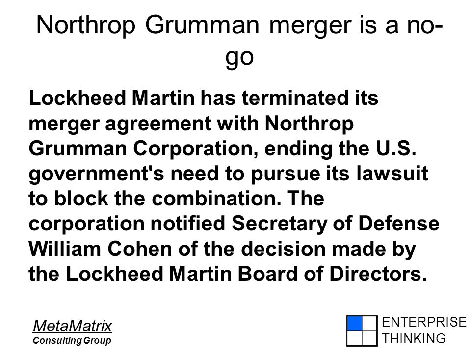 ENTERPRISE THINKING MetaMatrix Consulting Group Northrop Grumman merger is a no- go Lockheed Martin has terminated its merger agreement with Northrop