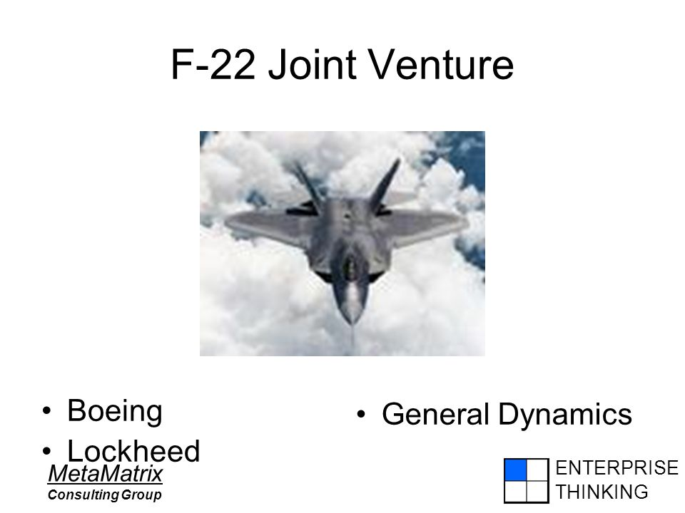 ENTERPRISE THINKING MetaMatrix Consulting Group F-22 Joint Venture Boeing Lockheed General Dynamics