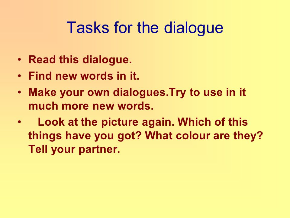 Tasks for the dialogue Read this dialogue. Find new words in it.