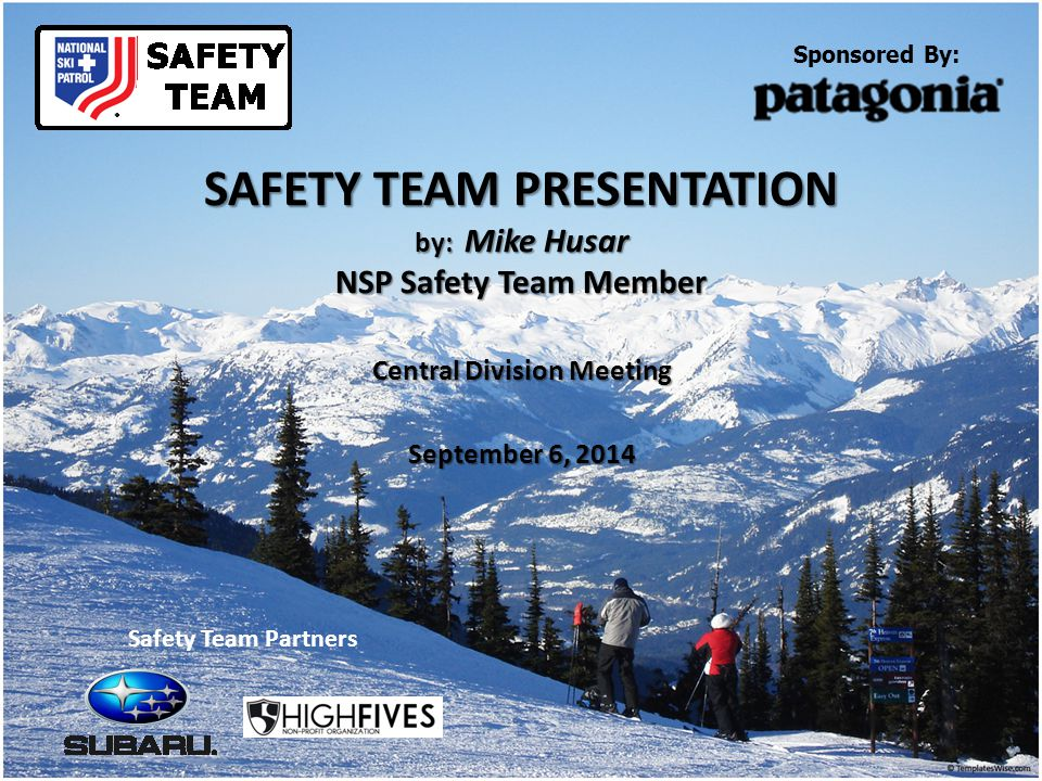 SAFETY TEAM PRESENTATION by: Mike Husar NSP Safety Team Member Central Division Meeting September 6, 2014 Sponsored By: Safety Team Partners