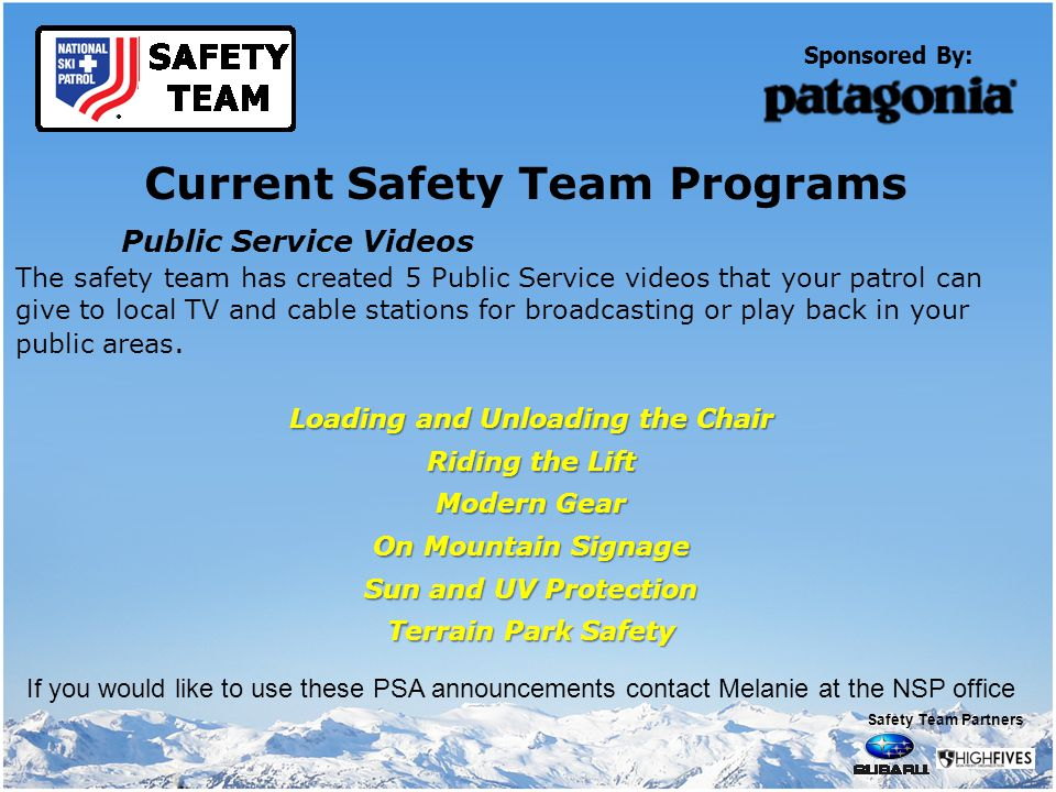 Sponsored By: Current Safety Team Programs Public Service Videos The safety team has created 5 Public Service videos that your patrol can give to local TV and cable stations for broadcasting or play back in your public areas.