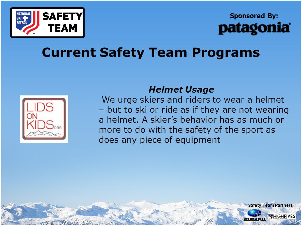 Sponsored By: Current Safety Team Programs Helmet Usage We urge skiers and riders to wear a helmet – but to ski or ride as if they are not wearing a helmet.