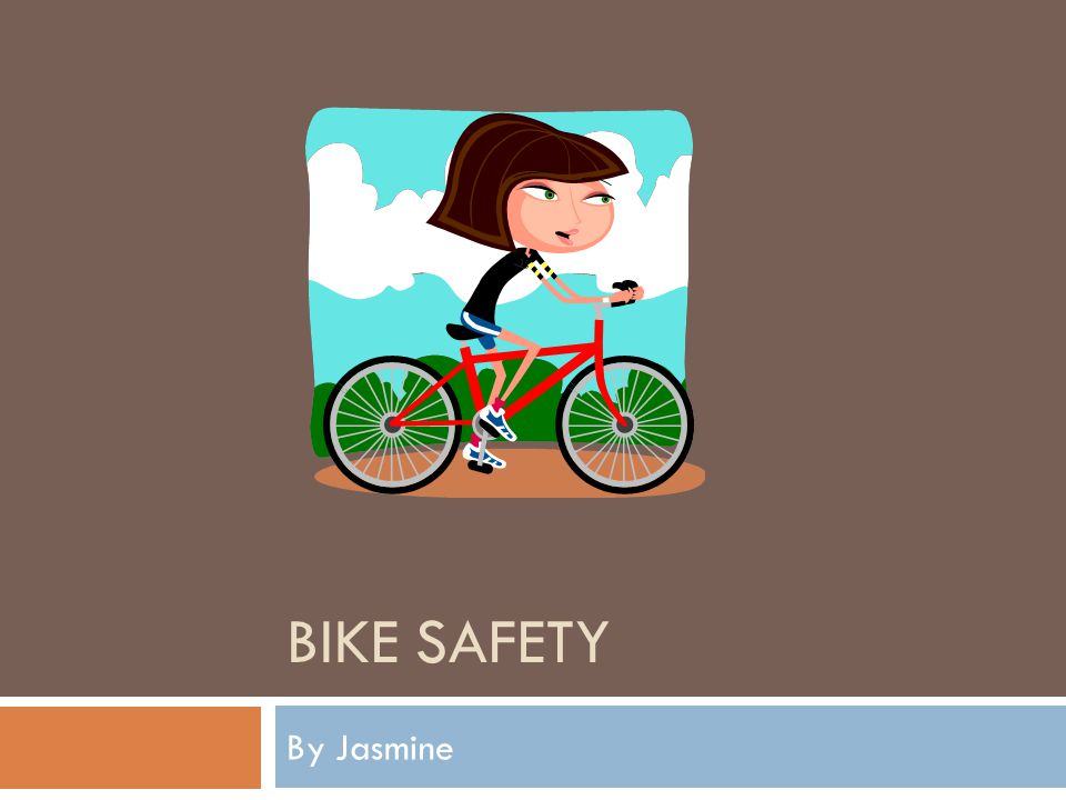 BIKE SAFETY By Jasmine