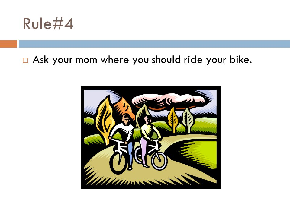 Rule#5  The safest way to use your bike is for transportation, not tricks.