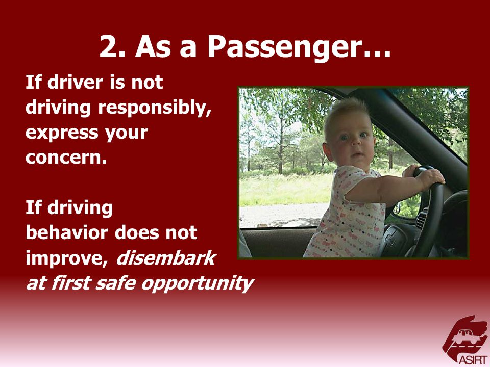 2. As a Passenger… If driver is not driving responsibly, express your concern.