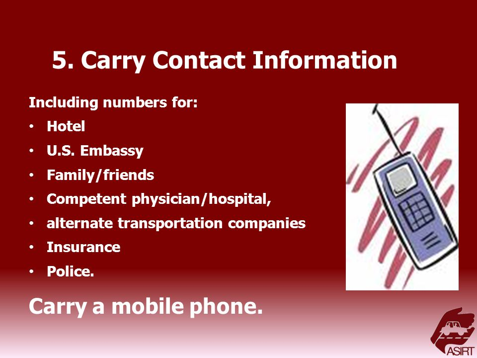 5. Carry Contact Information Including numbers for: Hotel U.S.