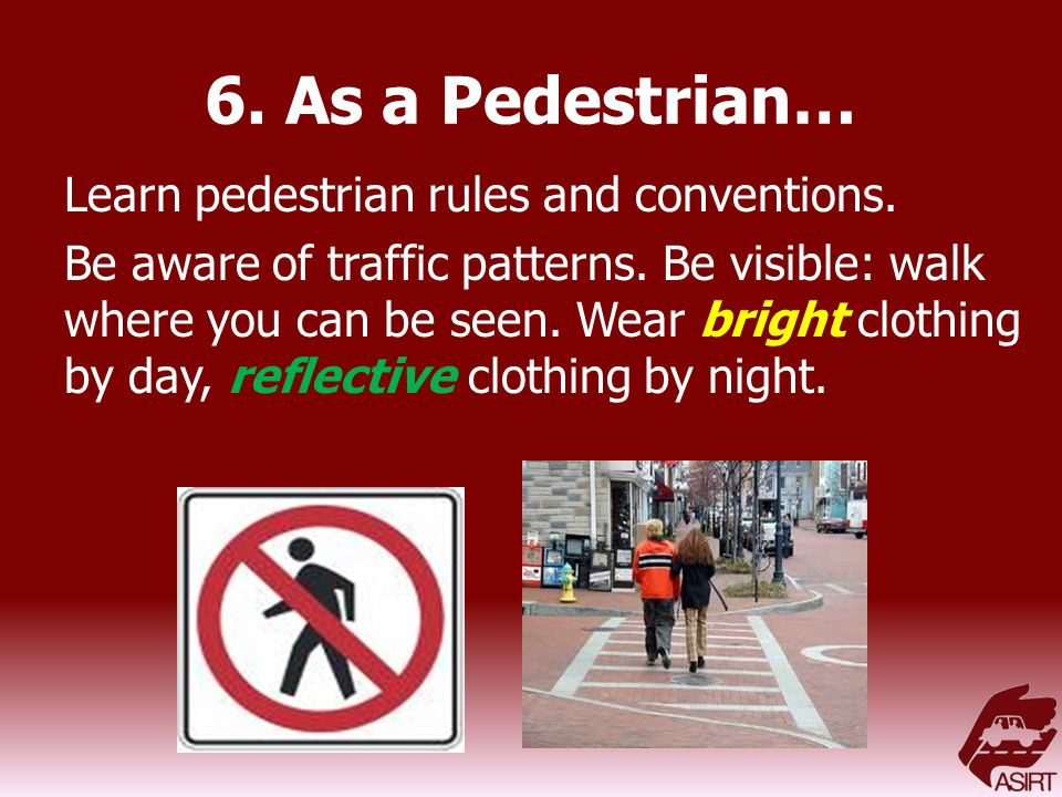 6. As a Pedestrian… Learn pedestrian rules and conventions.