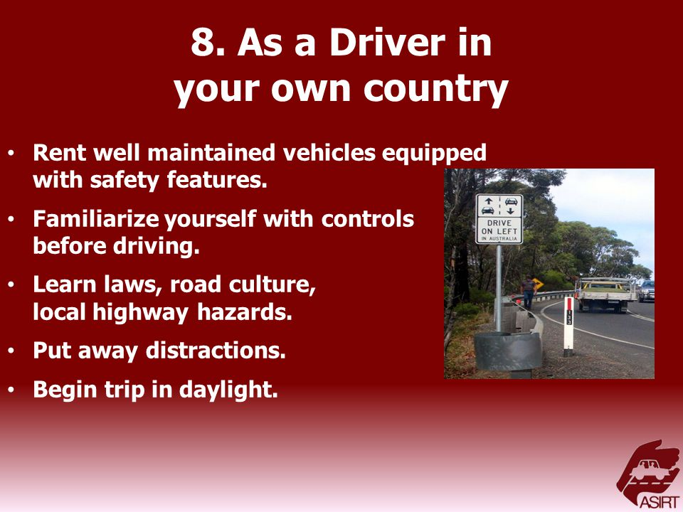 8. As a Driver in your own country Rent well maintained vehicles equipped with safety features.
