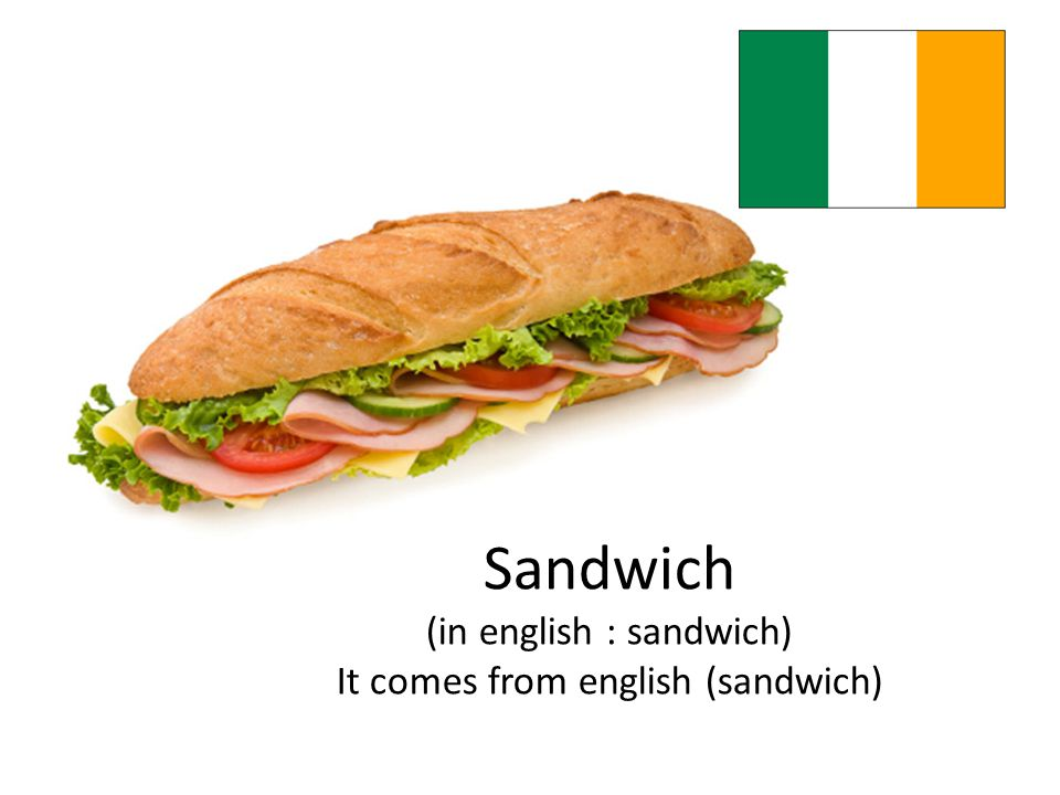 Sandwich (in english : sandwich) It comes from english (sandwich)