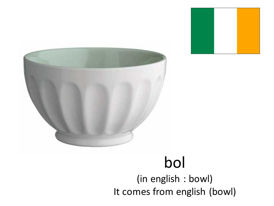 bol (in english : bowl) It comes from english (bowl)
