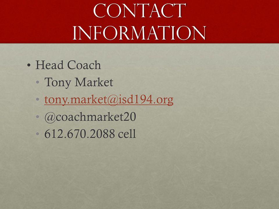 Contact Information Head CoachHead Coach Tony MarketTony Market tony.market@isd194.orgtony.market@isd194.orgtony.market@isd194.org @coachmarket20@coachmarket20 612.670.2088 cell612.670.2088 cell