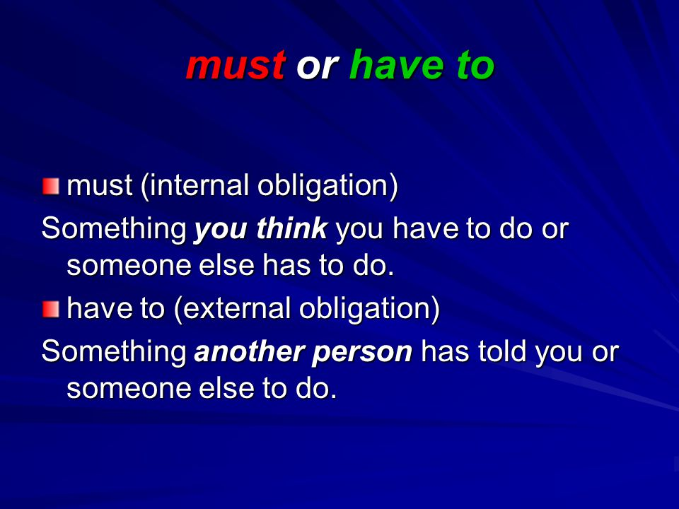 must or have to must (internal obligation) Something you think you have to do or someone else has to do.