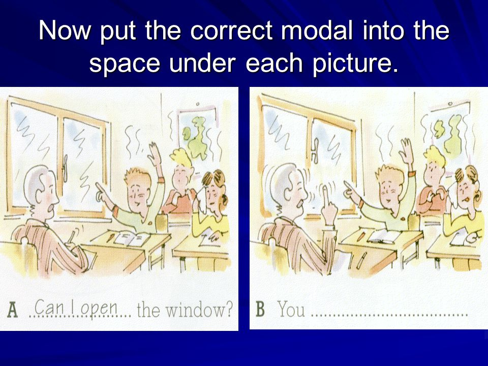 Now put the correct modal into the space under each picture.