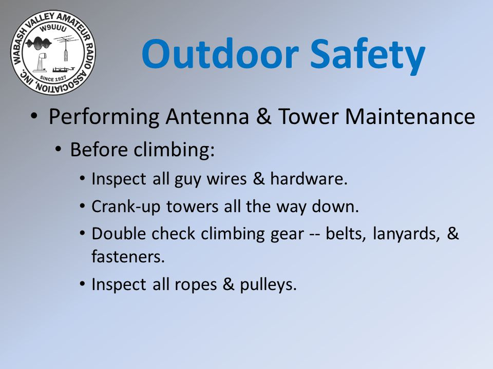 Performing Antenna & Tower Maintenance Before climbing: Inspect all guy wires & hardware.