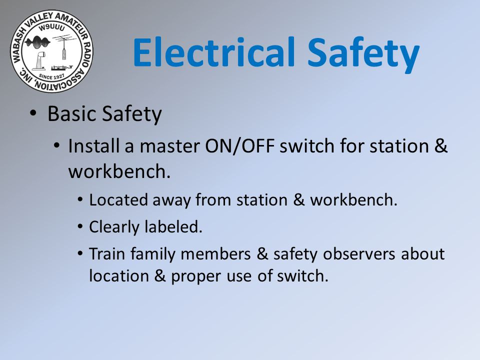 Basic Safety Install a master ON/OFF switch for station & workbench.