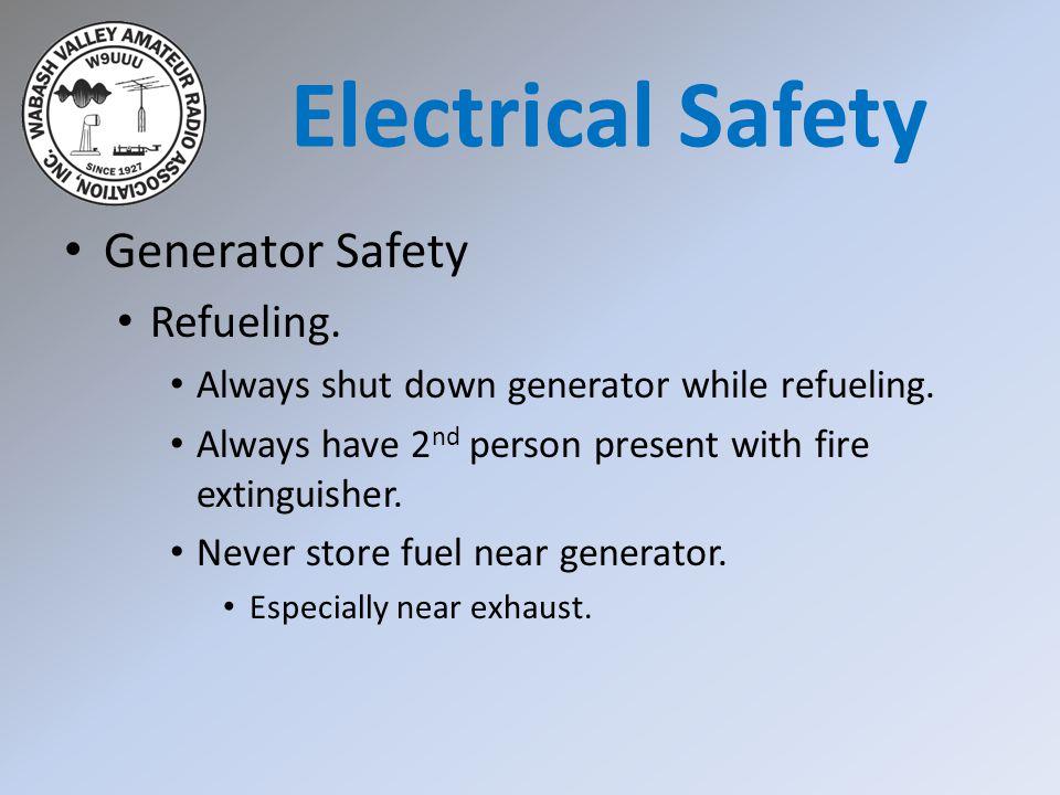 Generator Safety Refueling. Always shut down generator while refueling.