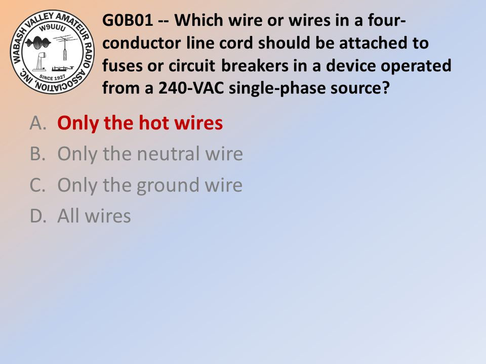 G0B01 -- Which wire or wires in a four- conductor line cord should be attached to fuses or circuit breakers in a device operated from a 240-VAC single-phase source.