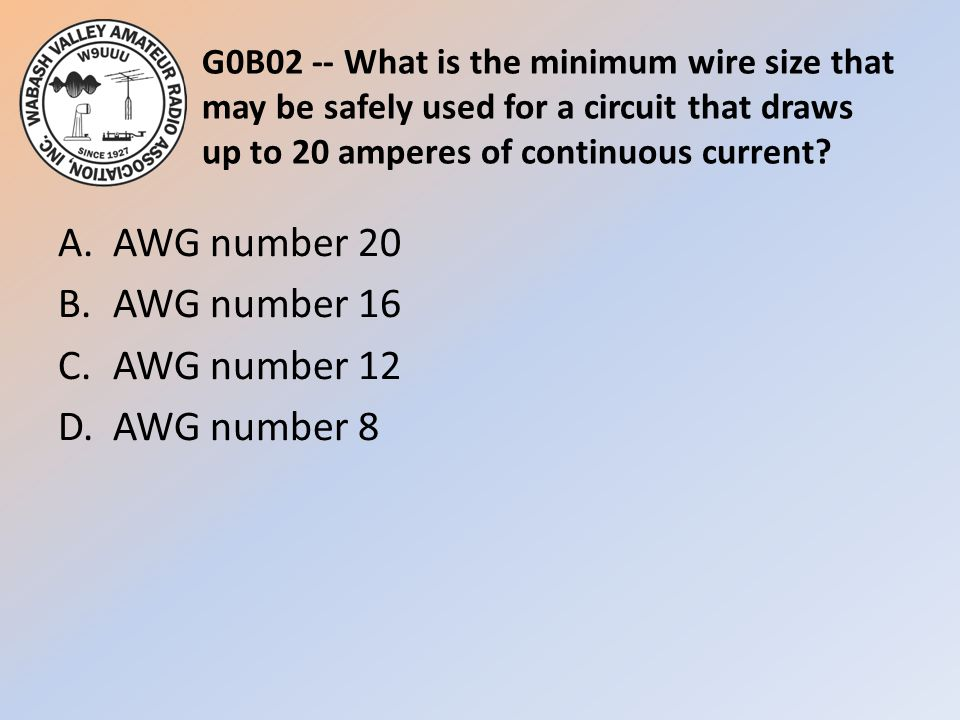 G0B02 -- What is the minimum wire size that may be safely used for a circuit that draws up to 20 amperes of continuous current.