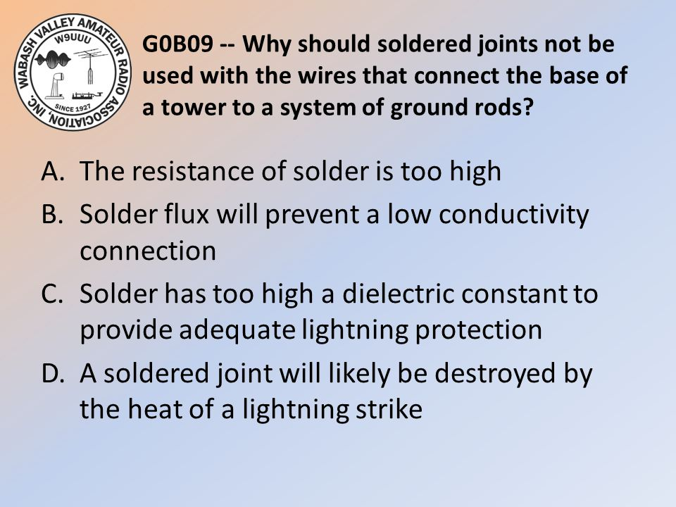 G0B09 -- Why should soldered joints not be used with the wires that connect the base of a tower to a system of ground rods.