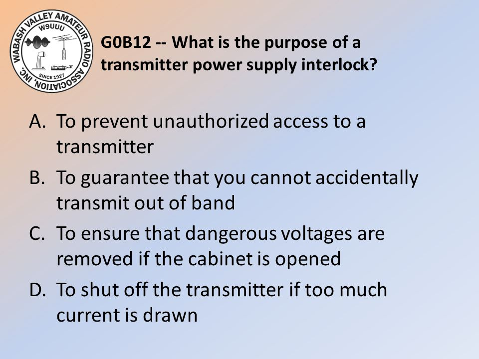 G0B12 -- What is the purpose of a transmitter power supply interlock.