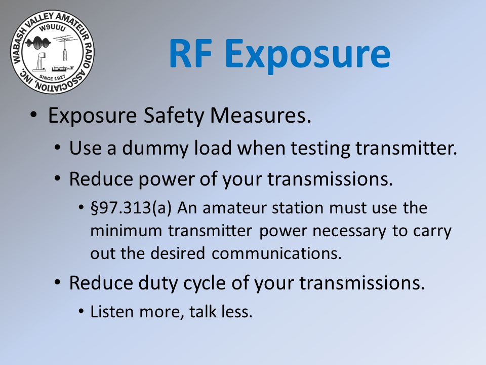 Exposure Safety Measures. Use a dummy load when testing transmitter.