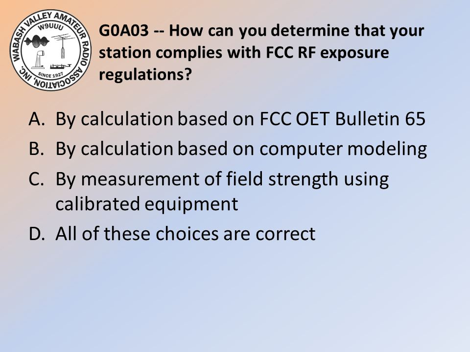 G0A03 -- How can you determine that your station complies with FCC RF exposure regulations.