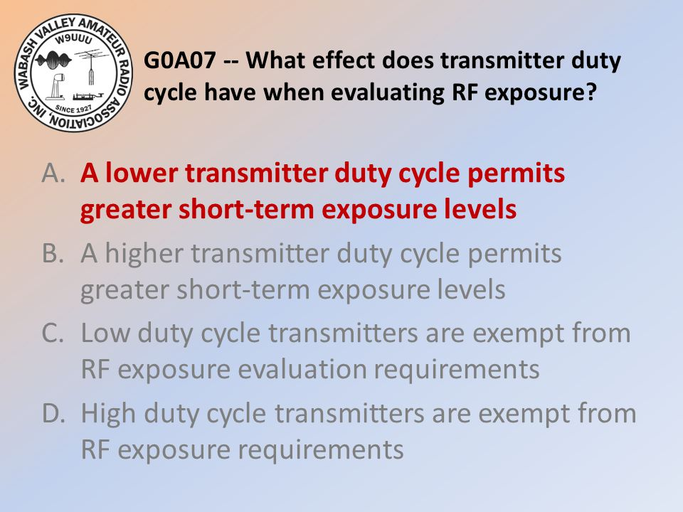G0A07 -- What effect does transmitter duty cycle have when evaluating RF exposure.