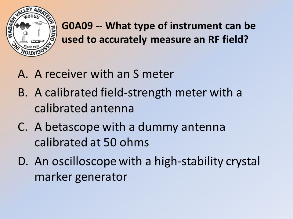 G0A09 -- What type of instrument can be used to accurately measure an RF field.