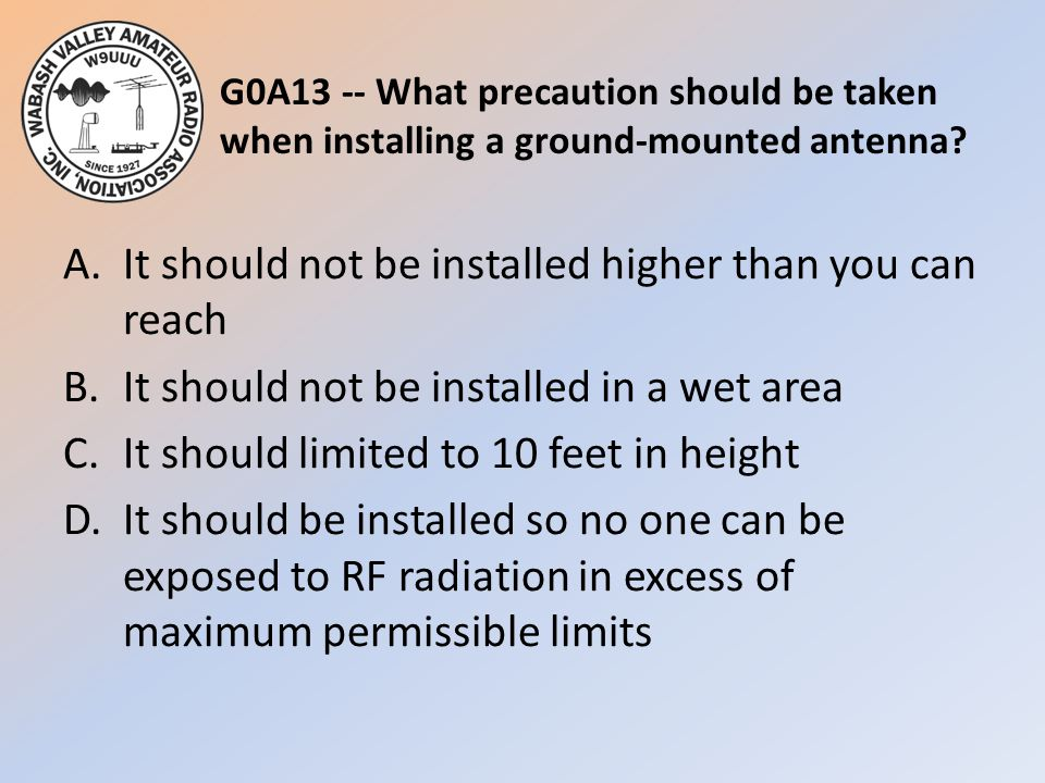 G0A13 -- What precaution should be taken when installing a ground-mounted antenna.