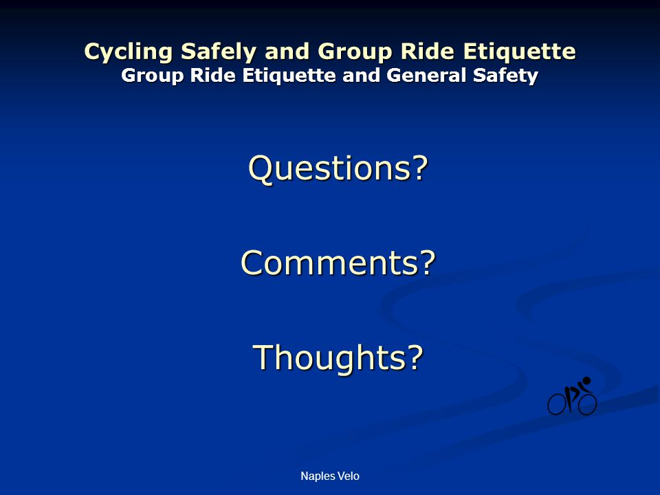 Naples Velo Cycling Safely and Group Ride Etiquette Group Ride Etiquette and General Safety Questions Comments Thoughts