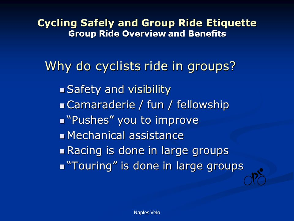 Naples Velo Cycling Safely and Group Ride Etiquette Group Ride Overview and Benefits Why do cyclists ride in groups.