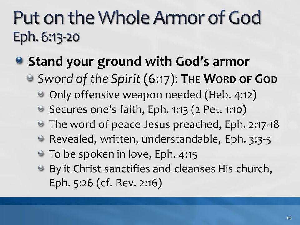 Stand your ground with God's armor Sword of the Spirit (6:17): T HE W ORD OF G OD Only offensive weapon needed (Heb. 4:12) Secures one's faith, Eph. 1