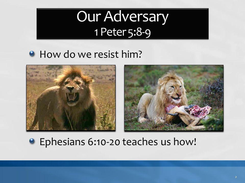 How do we resist him Ephesians 6:10-20 teaches us how! 2