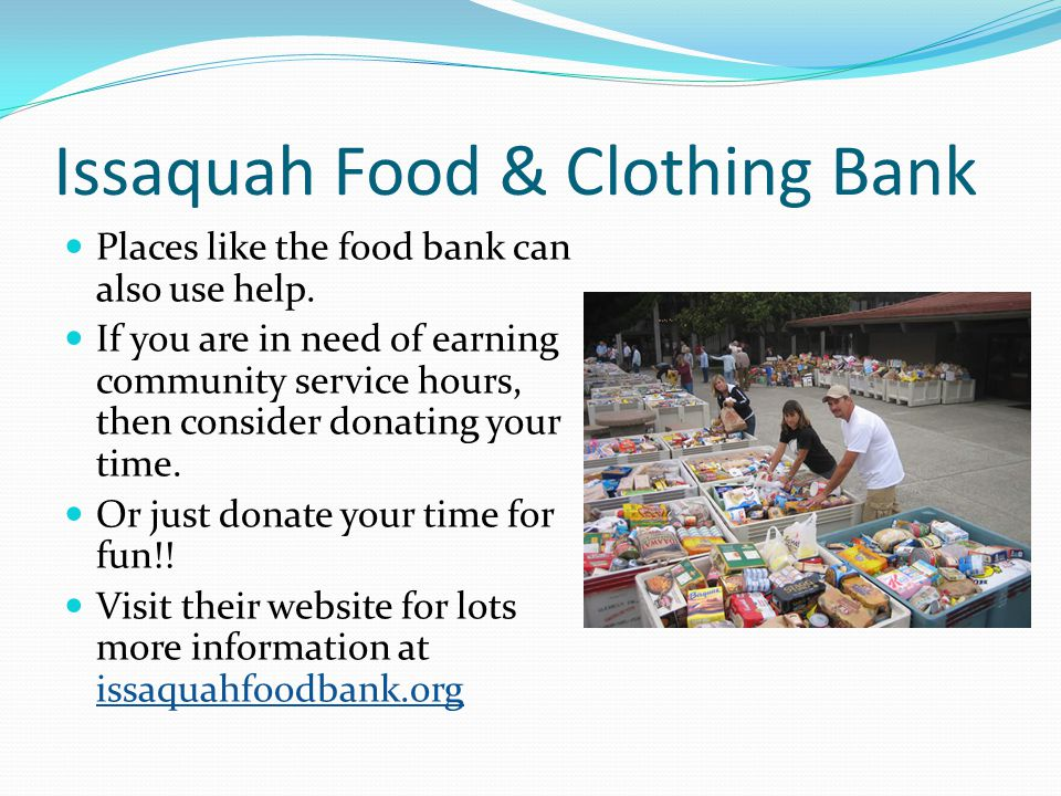 Issaquah Food & Clothing Bank Places like the food bank can also use help.