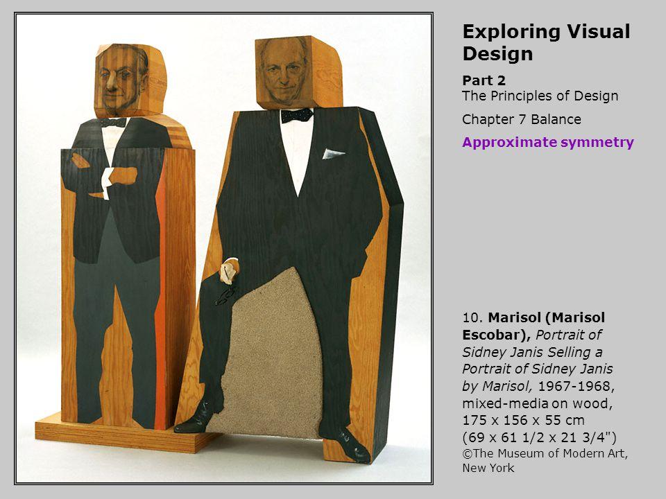 Exploring Visual Design Part 2 The Principles of Design Chapter 7 Balance Approximate symmetry 10. Marisol (Marisol Escobar), Portrait of Sidney Janis
