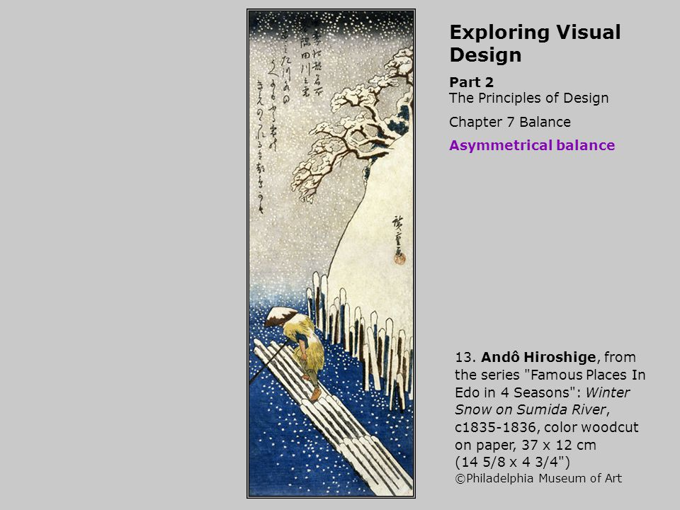 Exploring Visual Design Part 2 The Principles of Design Chapter 7 Balance Asymmetrical balance 13. Andô Hiroshige, from the series