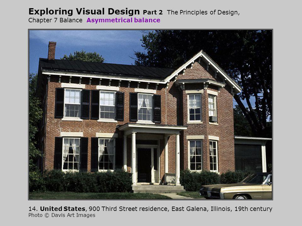 Exploring Visual Design Part 2 The Principles of Design, Chapter 7 Balance Asymmetrical balance 14. United States, 900 Third Street residence, East Ga