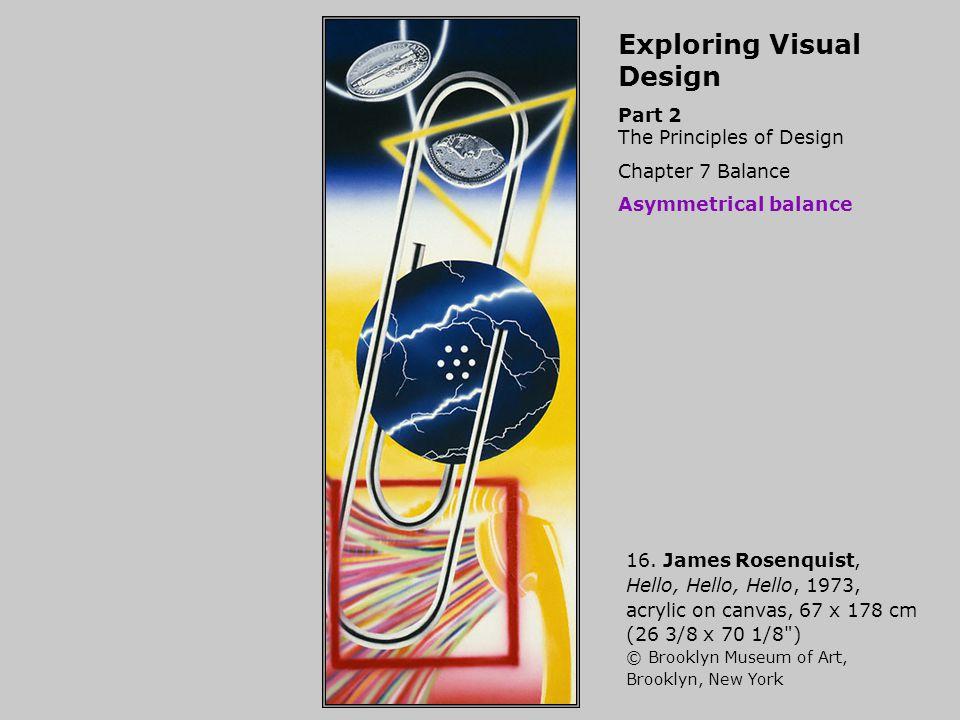 Exploring Visual Design Part 2 The Principles of Design Chapter 7 Balance Asymmetrical balance 16. James Rosenquist, Hello, Hello, Hello, 1973, acryli