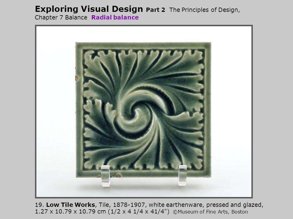 Exploring Visual Design Part 2 The Principles of Design, Chapter 7 Balance Radial balance 19. Low Tile Works, Tile, 1878-1907, white earthenware, pres