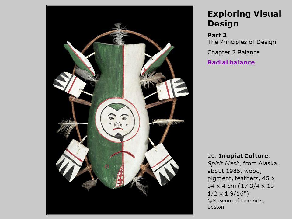 Exploring Visual Design Part 2 The Principles of Design Chapter 7 Balance Radial balance 20. Inupiat Culture, Spirit Mask, from Alaska, about 1985, wo