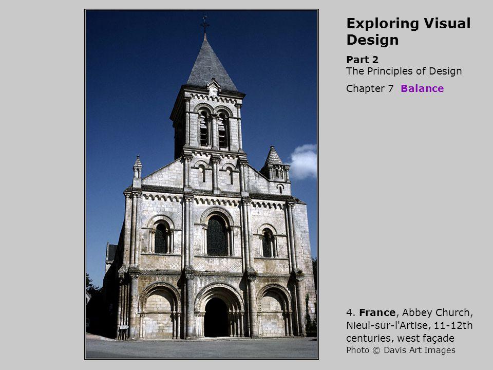 Exploring Visual Design Part 2 The Principles of Design Chapter 7 Balance 4. France, Abbey Church, Nieul-sur-l'Artise, 11-12th centuries, west façade