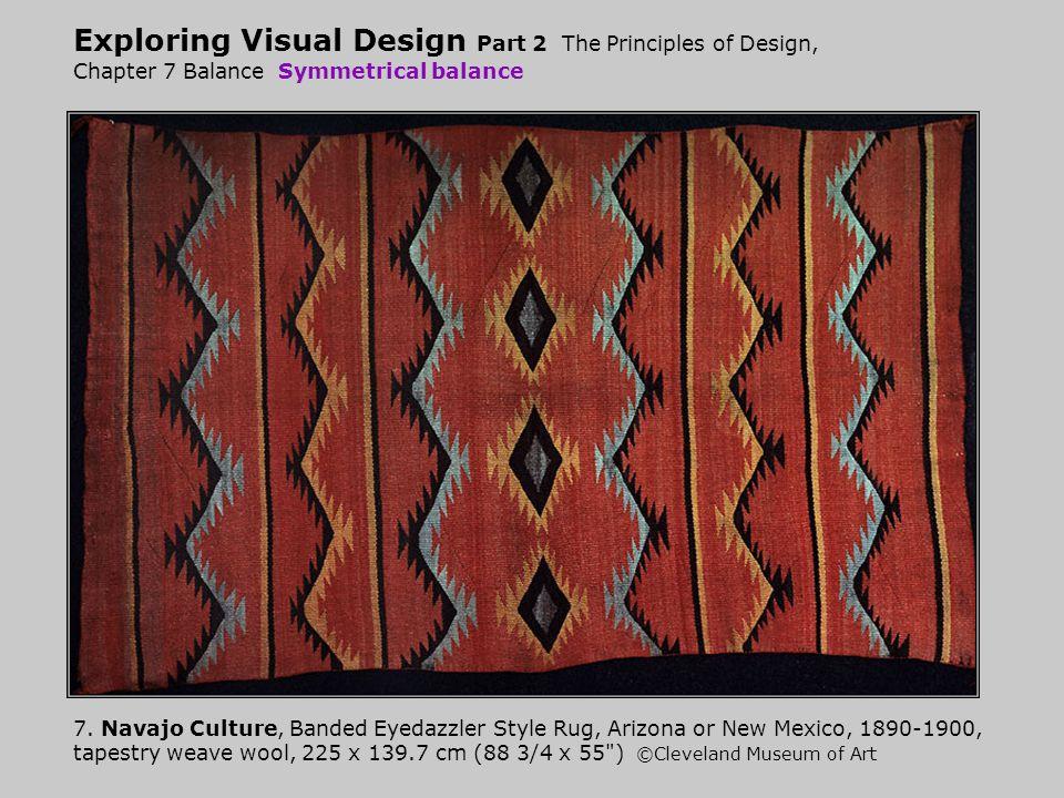 Exploring Visual Design Part 2 The Principles of Design, Chapter 7 Balance Symmetrical balance 7. Navajo Culture, Banded Eyedazzler Style Rug, Arizona