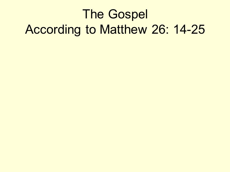 The Gospel According to Matthew 26: 14-25