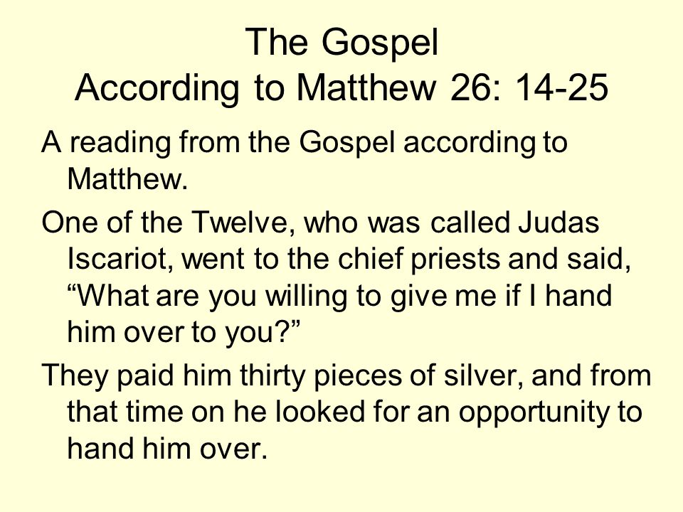 The Gospel According to Matthew 26: 14-25 When it was evening, Jesus reclined at table with the Twelve.