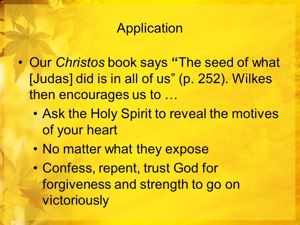Application Our Christos book says The seed of what [Judas] did is in all of us (p.
