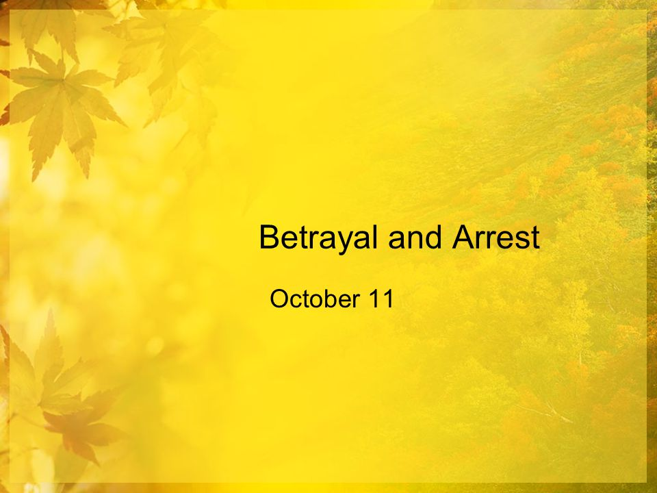 Betrayal and Arrest October 11